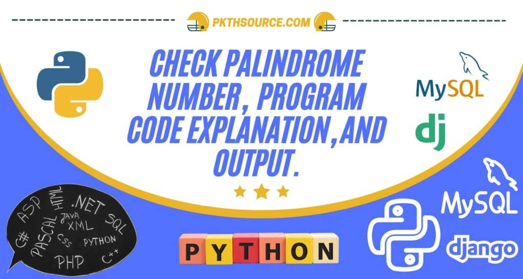 Check Palindrome Number, program code explanation, and output.