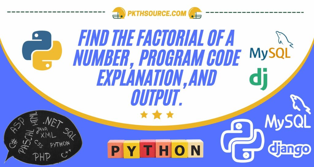 Find the Factorial of a Number, program code explanation, and output.