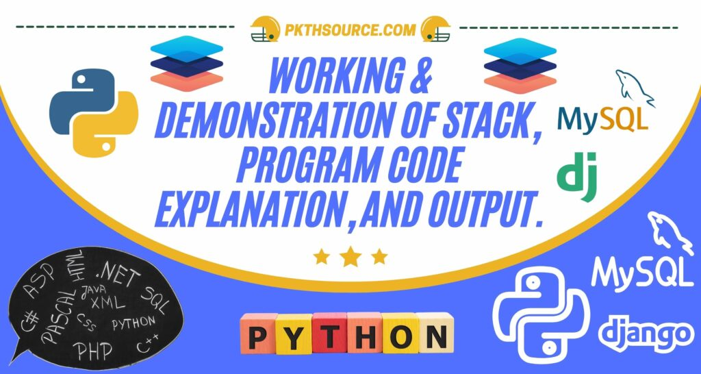 working & demonstration of stack, program code explanation, and output